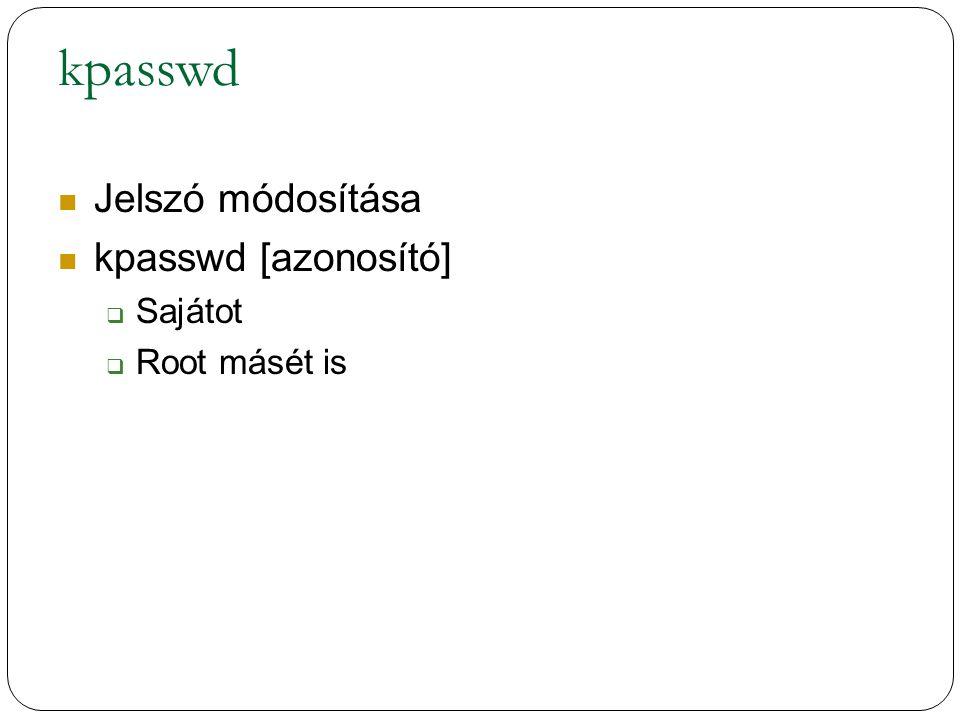 kpasswd Jelszó módosítása kpasswd [azonosító] Sajátot Root másét is